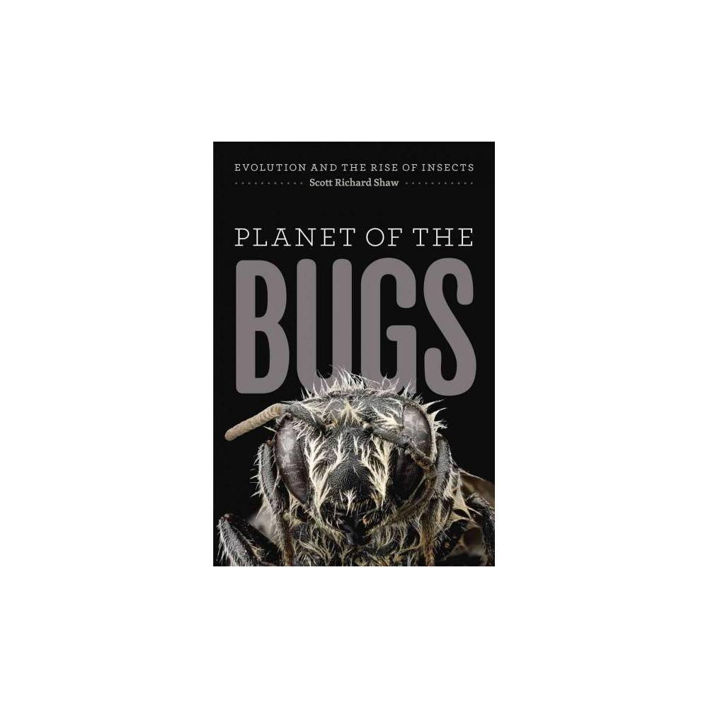 Planet of the Bugs : Evolution and the Rise of Insects - Reprint by Scott Richard Shaw (Paperback)
