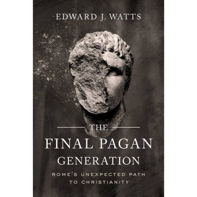 The Final Pagan Generation - (Transformation of the Classical Heritage) by  Edward J Watts (Paperback)