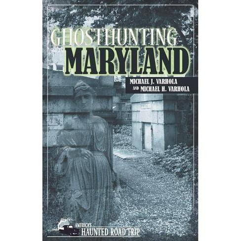Ghosthunting Maryland - (America's Haunted Road Trip) by  Michael J Varhola & Michael H Varhola - image 1 of 1