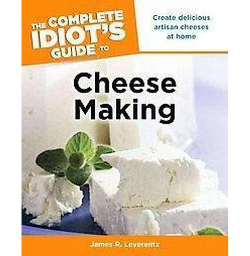 The Complete Idiot's Guide to Cheese Making (Paperback) - image 1 of 1