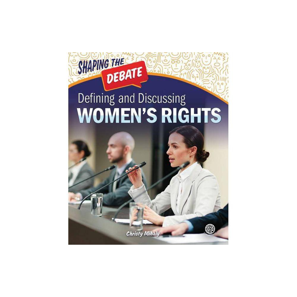 Defining And Discussing Women S Rights Shaping The Debate By Christy Mihaly Hardcover