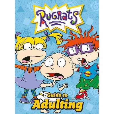 Nickelodeon - the Rugrats Guide to Adulting -  (Hardcover)