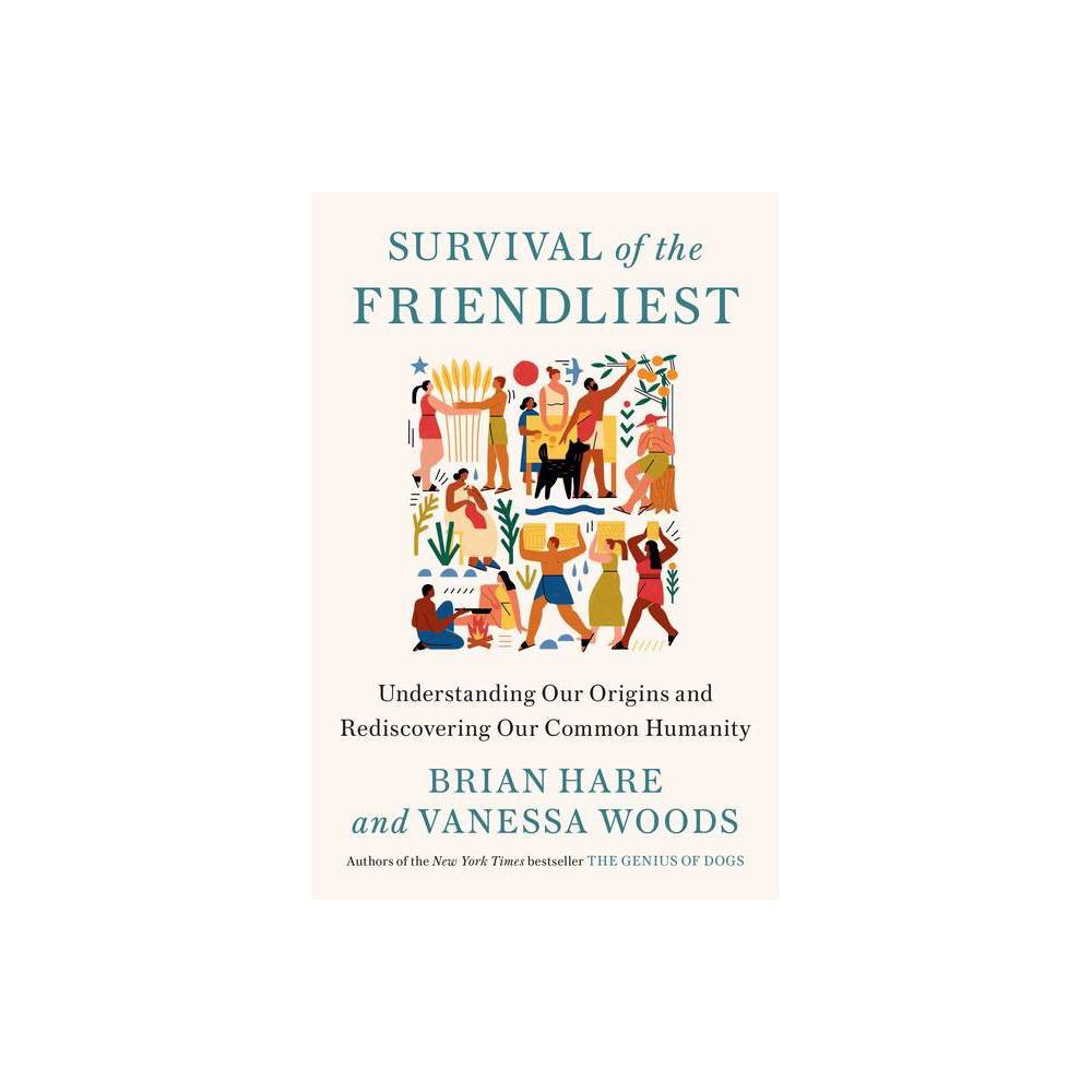 Survival Of The Friendliest By Brian Hare Vanessa Woods Hardcover