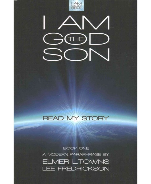 I Am God the Son : Read My Story (Paperback) (Elmer L. Towns) - image 1 of 1