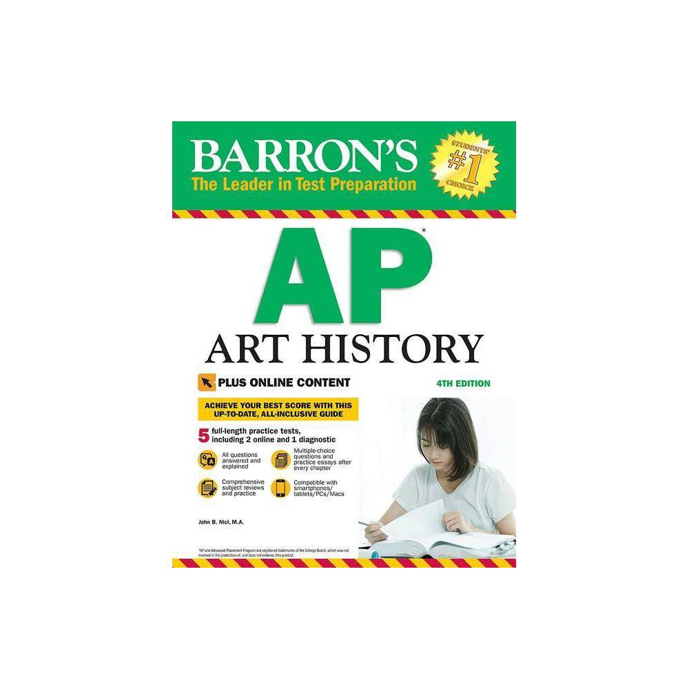 Barron's AP Art History with Online Tests - 4 Edition by John B Nici (Paperback) Table of Contents: Barron's Essential 5 Part One: Getting TO Know THE AP Exam IN Art History Introduction Answering the Multiple-Choice Questions Answering the Free-Response Questions Part Two: Diagnostic Test Diagnostic Test Answer Key Part Three: Content Review Prehistoric Art Ancient Near Eastern Art Egyptian Art Greek Art Etruscan Art Roman Art Late Antique Art Byzantine Art Islamic Art Early Medieval Art Romanesque Art Gothic Art Gothic Art in Italy Renaissance in Northern Europe Early Renaissance in Italy: Fifteenth Century High Renaissance and Mannerism Baroque Art Art of New Spain: Spanish Colonies in the Americas Rococo and Neoclassicism Romanticism Late Nineteenth-Century Art Early and Mid-Twentieth-Century Art Indian and Southeast Asian Art Chinese and Korean Art Japanese Art Art of the Americas African Art Pacific Art Contemporary Art Part Four: Practice Tests Practice Test 1 Practice Test 2 Glossary Photo Credits Index