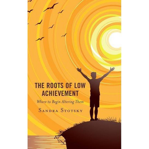 The Roots of Low Achievement - by  Sandra Stotsky (Paperback) - image 1 of 1