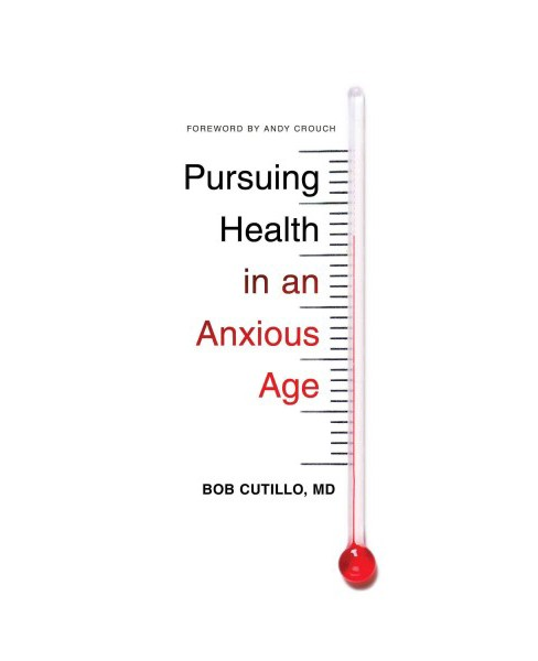 Pursuing Health in an Anxious Age (Paperback) (M.d. Bob Cutillo) - image 1 of 1