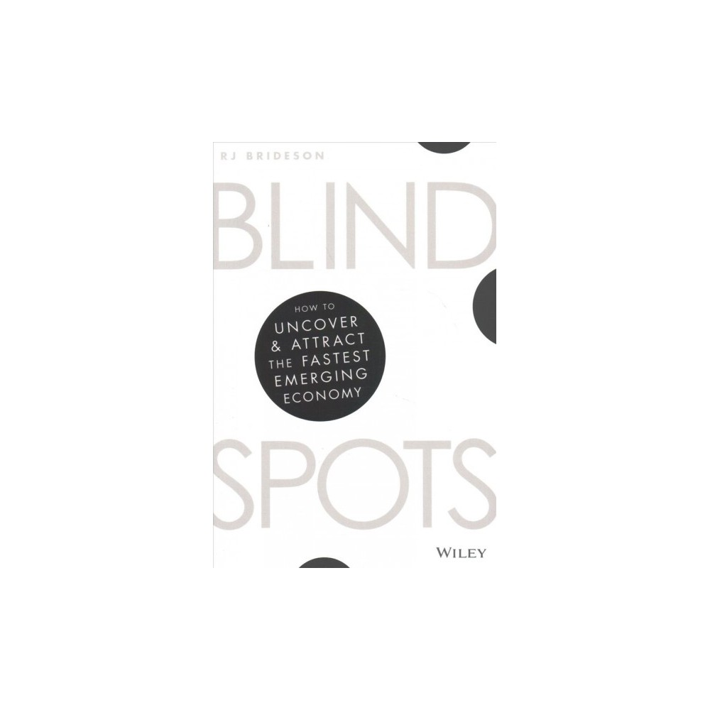 Blind Spots : How to Uncover & Attract the Fastest Emerging Economy (Paperback) (Rj Brideson)