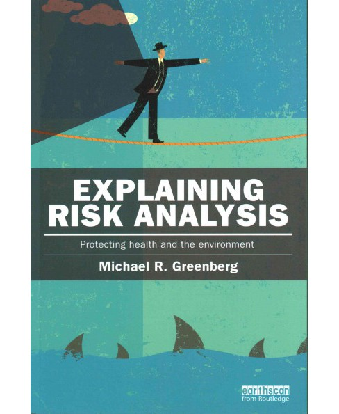 Explaining Risk Analysis : Protecting Health and the Environment (Paperback) (Michael R. Greenberg) - image 1 of 1
