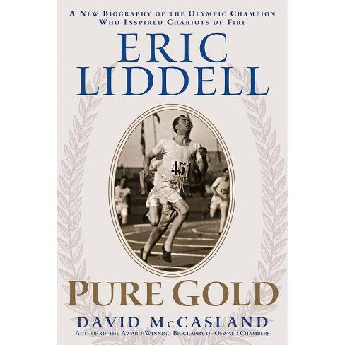 Eric Liddell: Pure Gold - by  David McCasland (Paperback) - image 1 of 1
