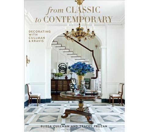 from Classic to Contemporary : Decorating with Cullman & Kravis (Hardcover) (Elissa Cullman & Tracey - image 1 of 1