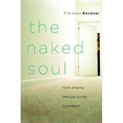 The Naked Soul - by  Tim Alan Gardner (Paperback) - image 1 of 1