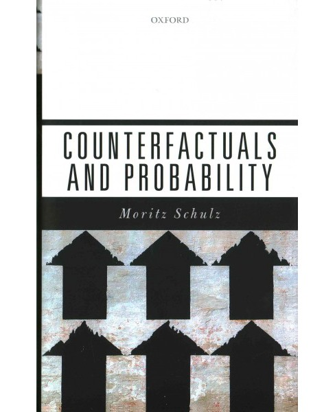 Counterfactuals and Probability (Hardcover) (Moritz Schulz) - image 1 of 1