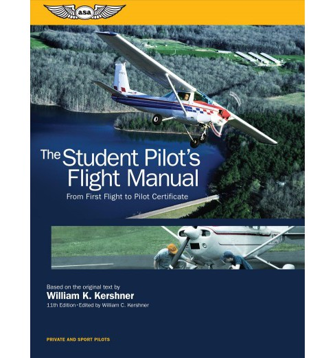 Student Pilot's Flight Manual : From First Flight to Pilot Certificate (Paperback) (William K. Kershner) - image 1 of 1