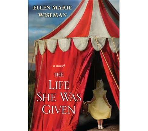 Life She Was Given -  by Ellen Marie Wiseman (Paperback) - image 1 of 2