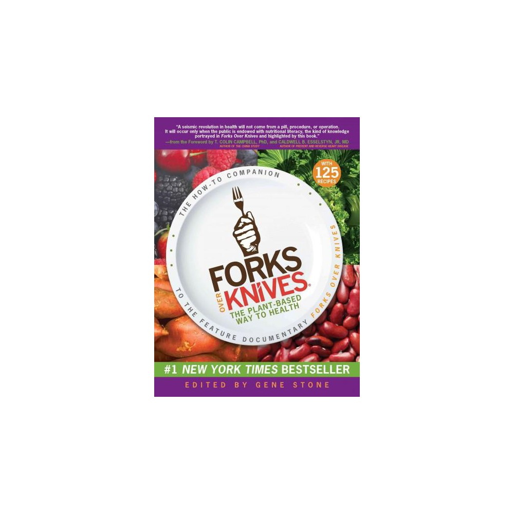 Forks Over Knives : The Plant-Based Way to Health (Paperback)