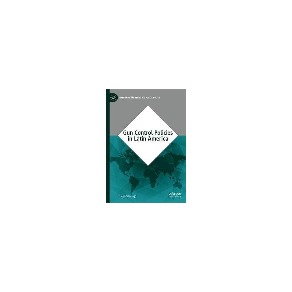 Gun Control Policies in Latin America - by Diego Sanjurjo (Hardcover)