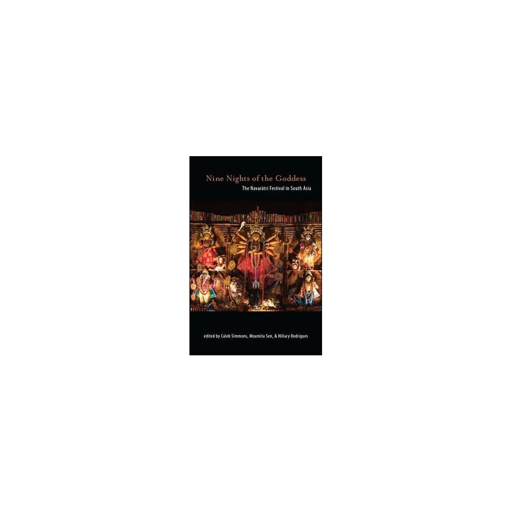 Nine Nights of the Goddess : The Navaratri Festival in South Asia - (Hardcover)