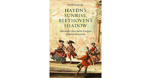 Haydn's Sunrise, Beethoven's Shadow : Audiovisual Culture and the Emergence of Musical Romanticism - image 1 of 1