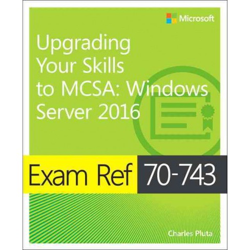 Exam Ref 70-743 : Upgrading Your Skills to MCSA: Windows Server 2016 (Paperback) (Charles Pluta) - image 1 of 1