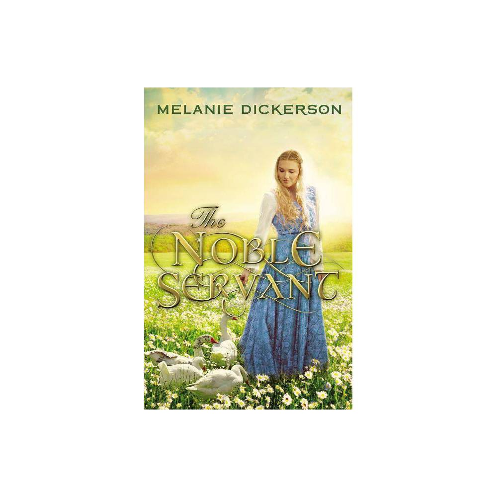 The Noble Servant Medieval Fairy Tale By Melanie Dickerson Hardcover