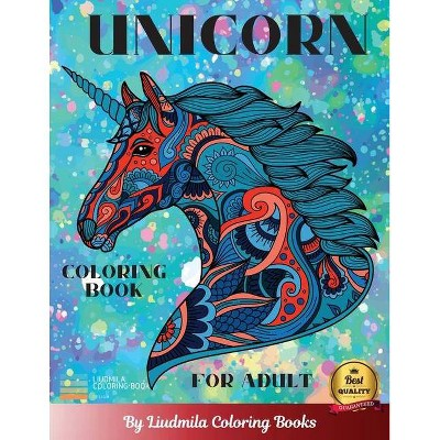 Unicorn Coloring Book For Adult - By Liudmila Coloring Books (paperback) :  Target