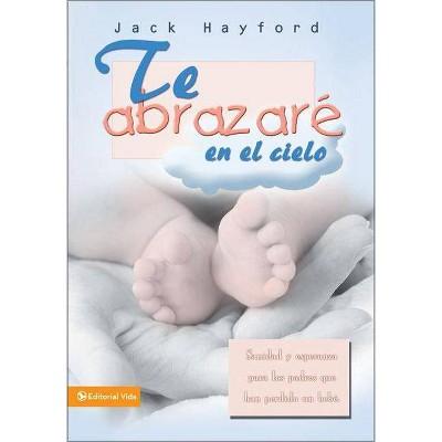 Te Abrazaré En El Cielo - by  Jack W Hayford (Paperback)