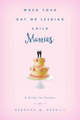 When Your Gay or Lesbian Child Marries : A Guide for Parents (Hardcover)(Deborah M. Merrill)