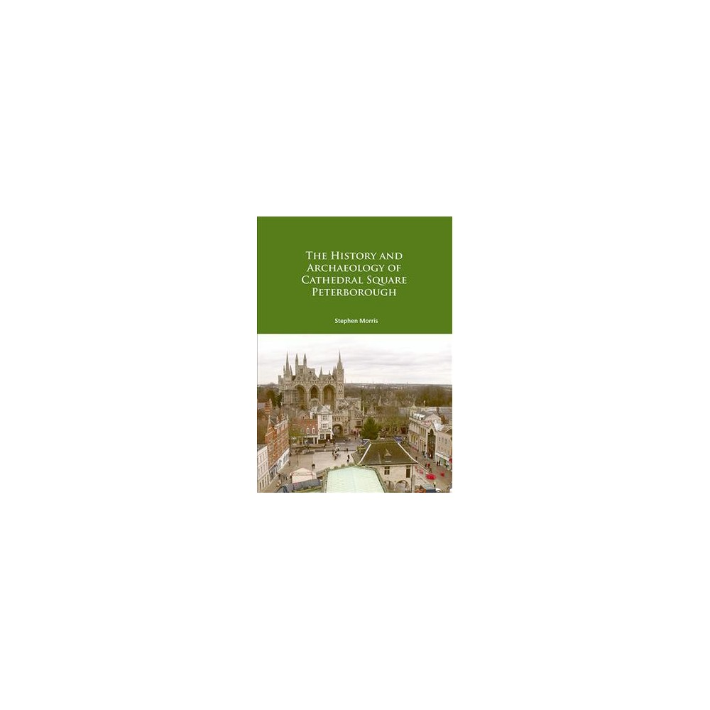 History and Archaeology of Cathedral Square Peterborough (Paperback) (Stephen Morris)