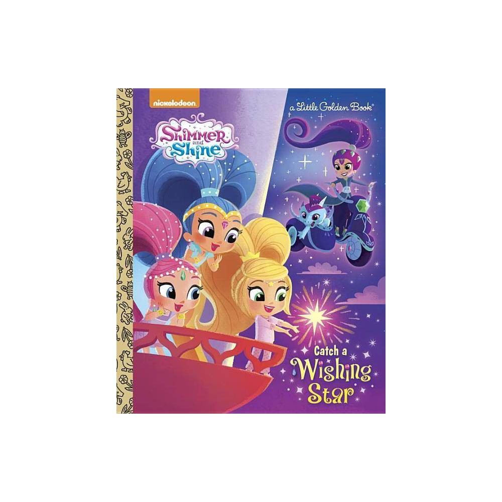 Catch A Wishing Star Shimmer And Shine Little Golden Book By Tex Huntley Hardcover