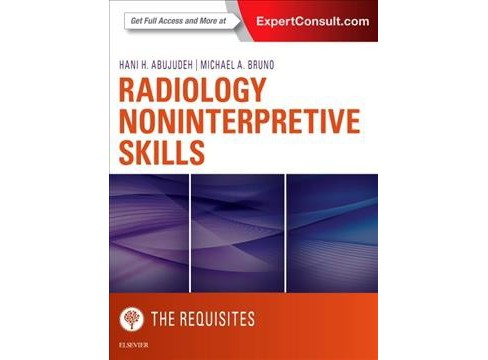 Radiology Noninterpretive Skills (Hardcover) (M.D. Hani H. Abujudeh & M.D. Michael A. Bruno) - image 1 of 1