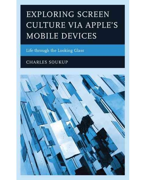 Exploring Screen Culture via Apple's Mobile Devices : Life Through the Looking Glass (Hardcover) - image 1 of 1