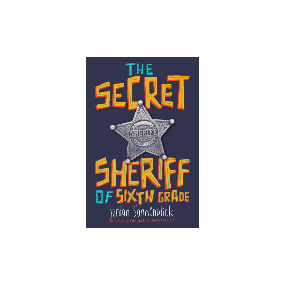 Secret Sheriff of Sixth Grade - by Jordan Sonnenblick (Hardcover)