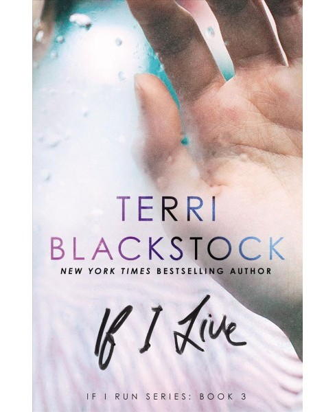 If I Live -  (If I Run) by Terri Blackstock (Hardcover) - image 1 of 1