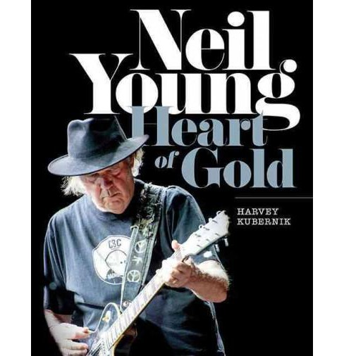 Neil Young : Heart of Gold (Hardcover) (Harvey Kubernik) - image 1 of 1