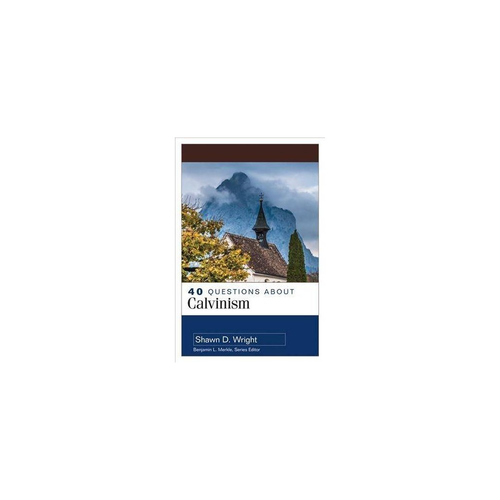 40 Questions About Calvinism - (40 Questions) by Shawn Wright (Paperback)