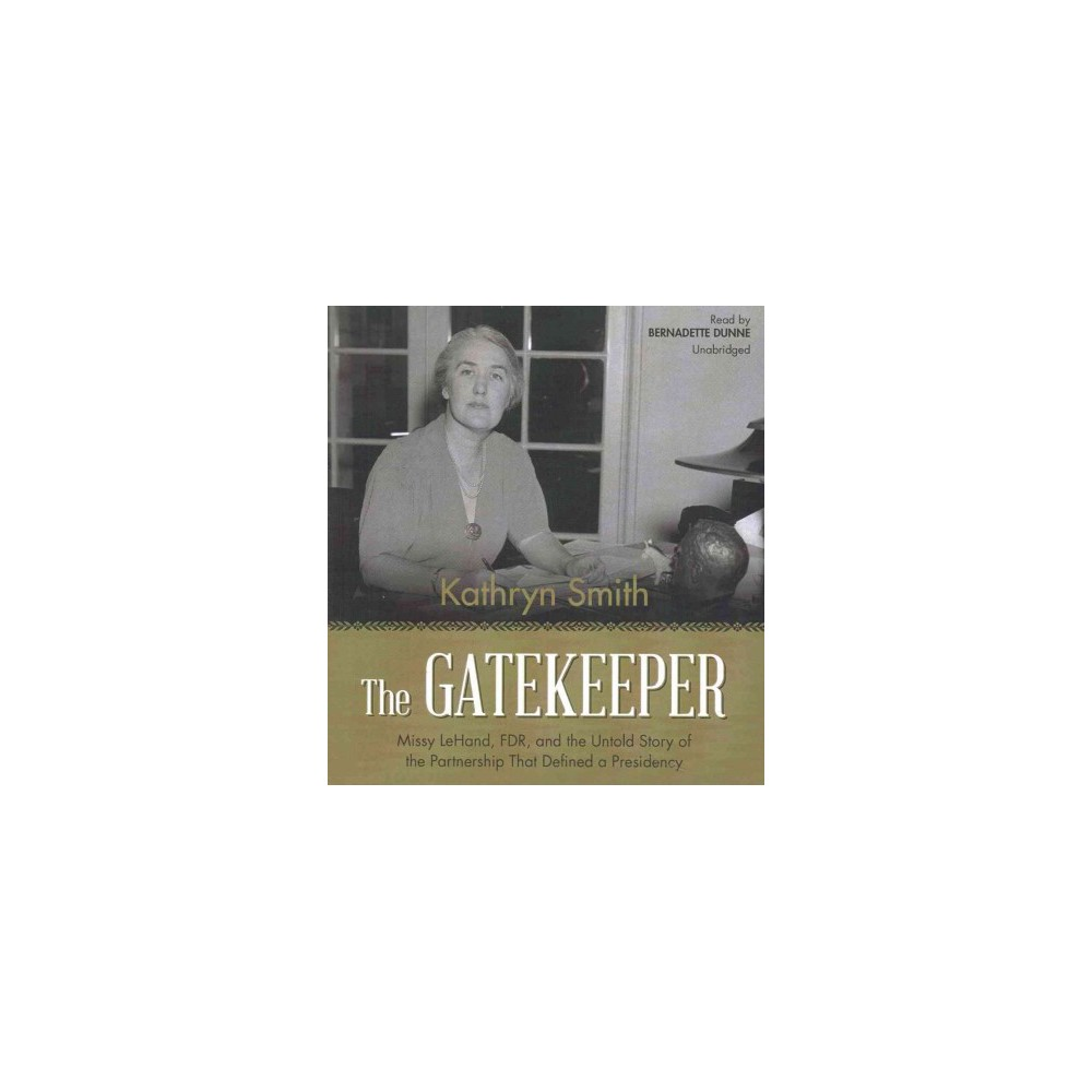 Gatekeeper : Missy Lehand, Fdr, and the Untold Story of the Partnership That Defined a Presidency