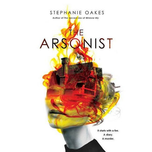 The Arsonist - by  Stephanie Oakes (Paperback) - image 1 of 1