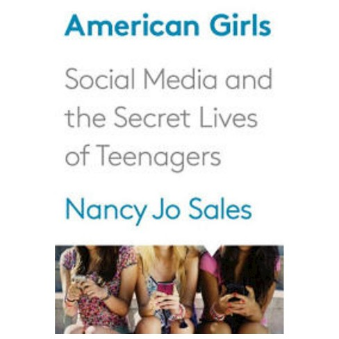 American Girls: Social Media and the Secret Lives of Teenagers (Hardcover) by Nancy Jo Sales - image 1 of 1