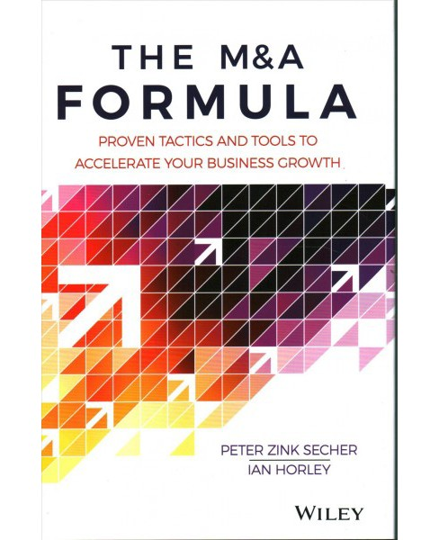 M&A Formula : Proven Tactics and Tools to Accelerate Your Business Growth - by Peter Zink Secher & Ian - image 1 of 1