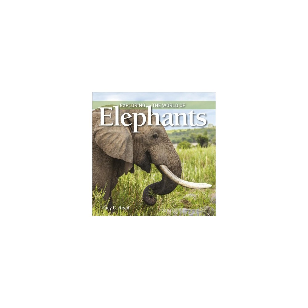 Exploring the World of Elephants (Paperback) (Tracy C. Read)