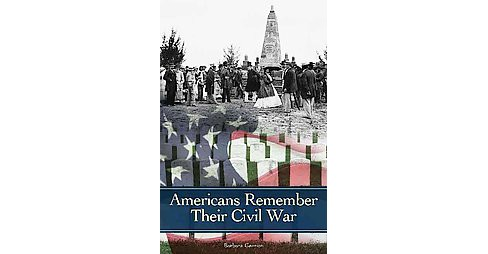 Americans Remember Their Civil War (Hardcover) (Barbara A. Gannon) - image 1 of 1