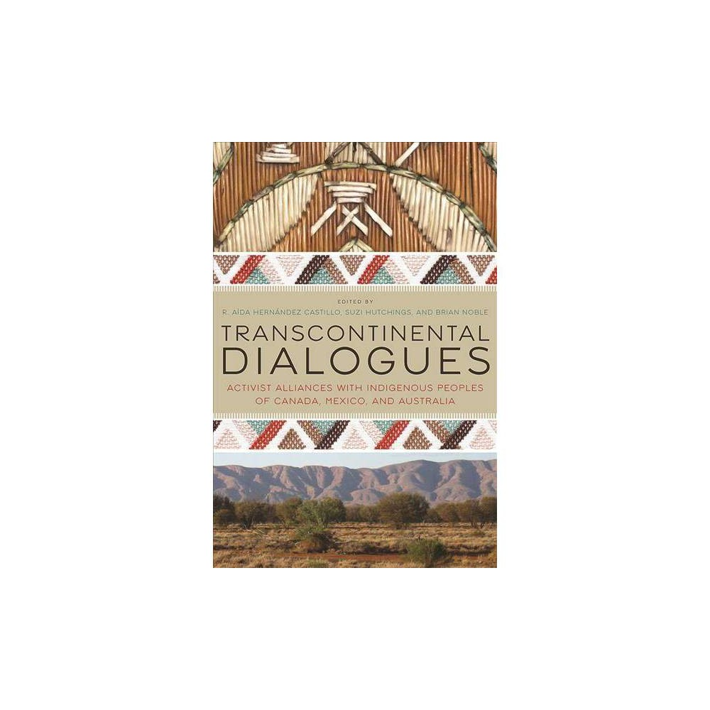 Transcontinental Dialogues : Activist Alliances With Indigenous Peoples of Canada, Mexico, and Australia