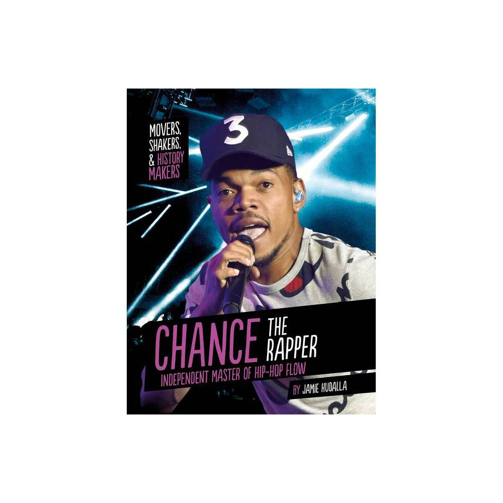 Chance The Rapper Movers Shakers And History Makers By Jamie Hudalla Paperback