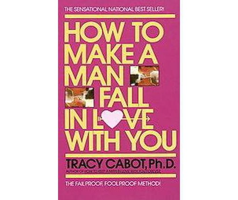 How to Make a Man Fall in Love With You (Reprint) (Paperback) (Tracy Cabot) - image 1 of 1