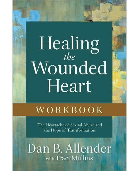 Healing the Wounded Heart : The Heartache of Sexual Abuse and the Hope of Transformation (Workbook) - image 1 of 1