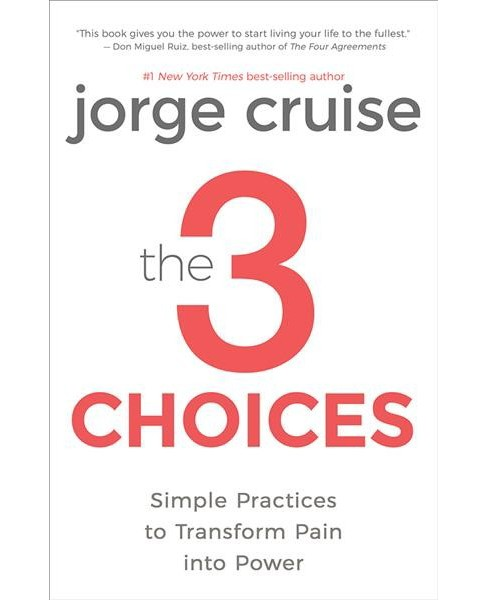Three Choices : Simple Practices to Transform Pain into Power (Hardcover) (Jorge Cruise) - image 1 of 1