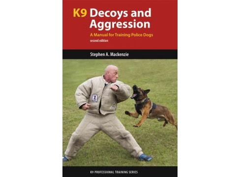 K9 Decoys and Aggression : A Manual for Training Police Dogs (Paperback) (Stephen A. Mackenzie) - image 1 of 1