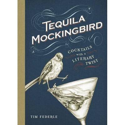 Tequila Mockingbird - by Tim Federle (Hardcover)