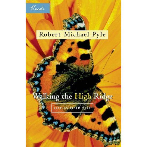 Walking the High Ridge - (Credo (Paperback)) by  Robert Michael Pyle (Paperback) - image 1 of 1